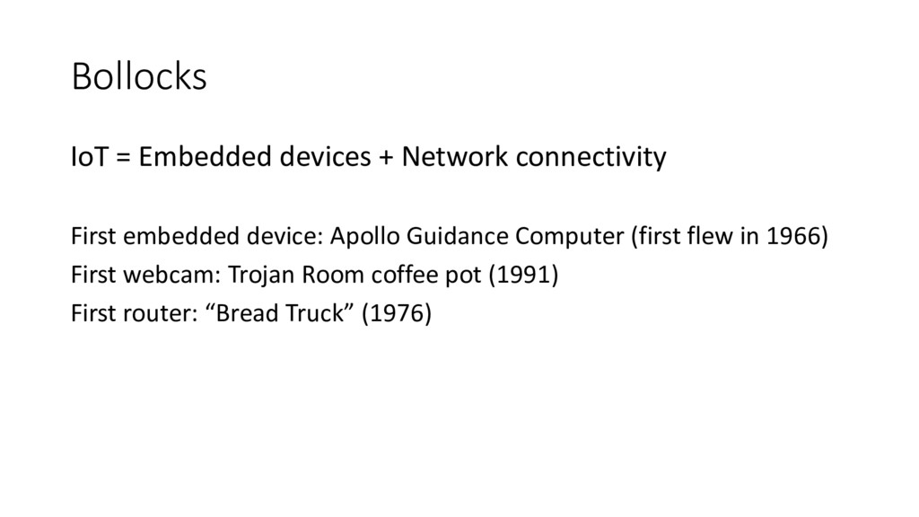 Bollocks IoT = Embedded devices + Network conne...