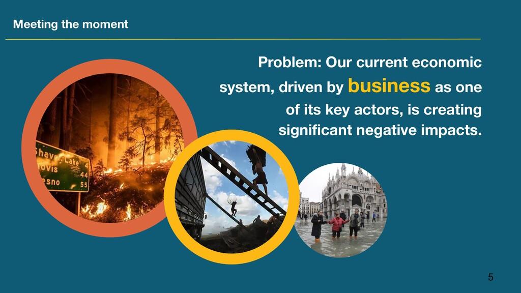 5 Problem: Our current economic system, driven ...