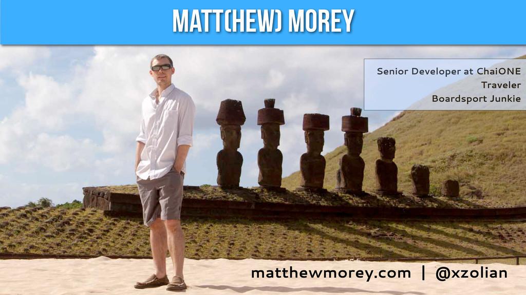 Matt(hew) Morey matthewmorey.com | @xzolian Sen...