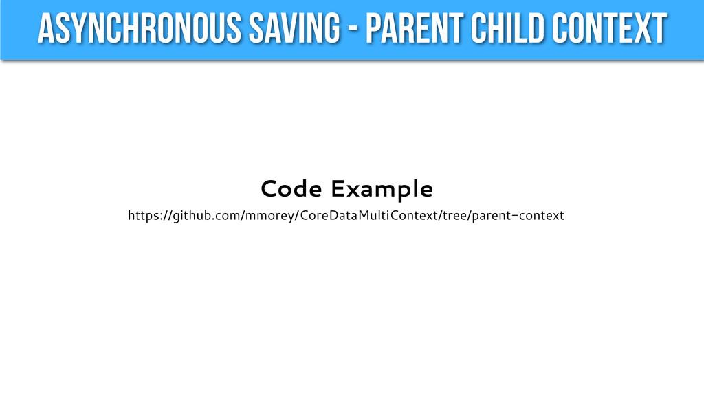 Asynchronous Saving - Parent Child Context Code...