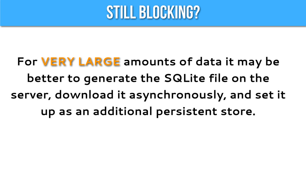 Still Blocking? For VERY LARGE amounts of data ...