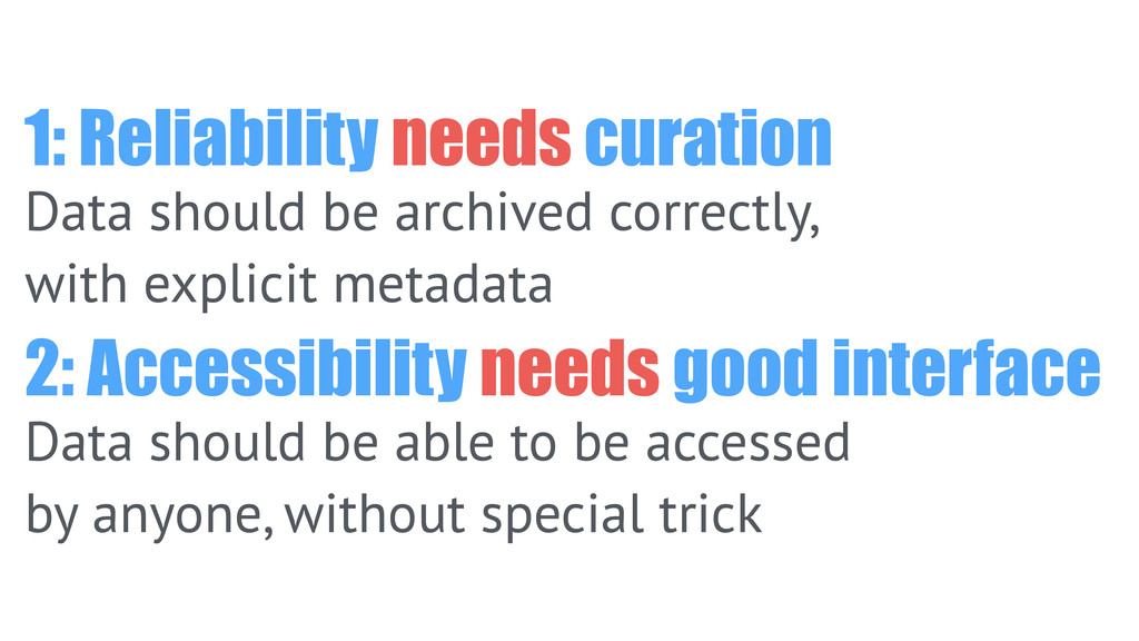 1: Reliability needs curation Data should be ar...