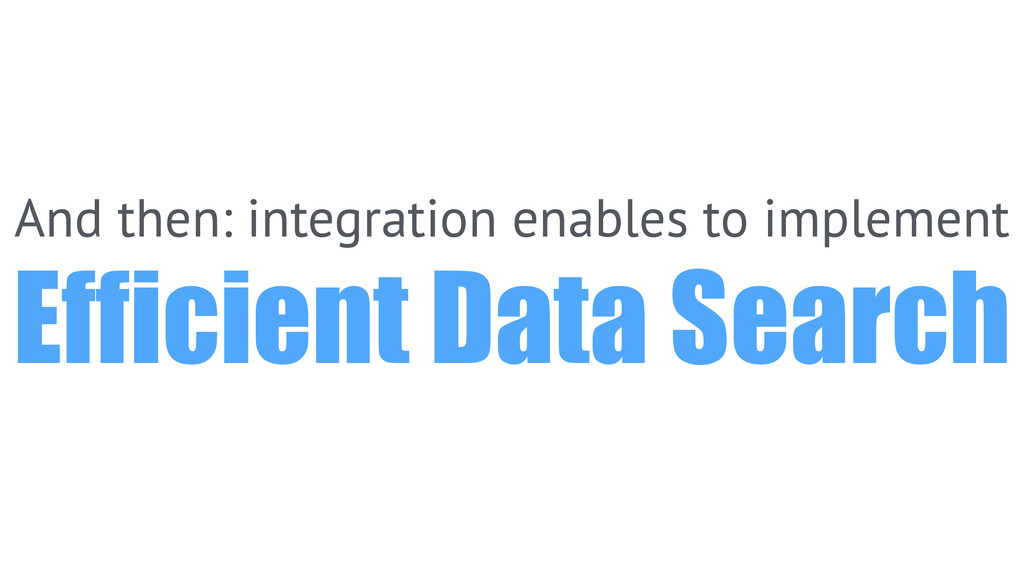 And then: integration enables to implement Effi...