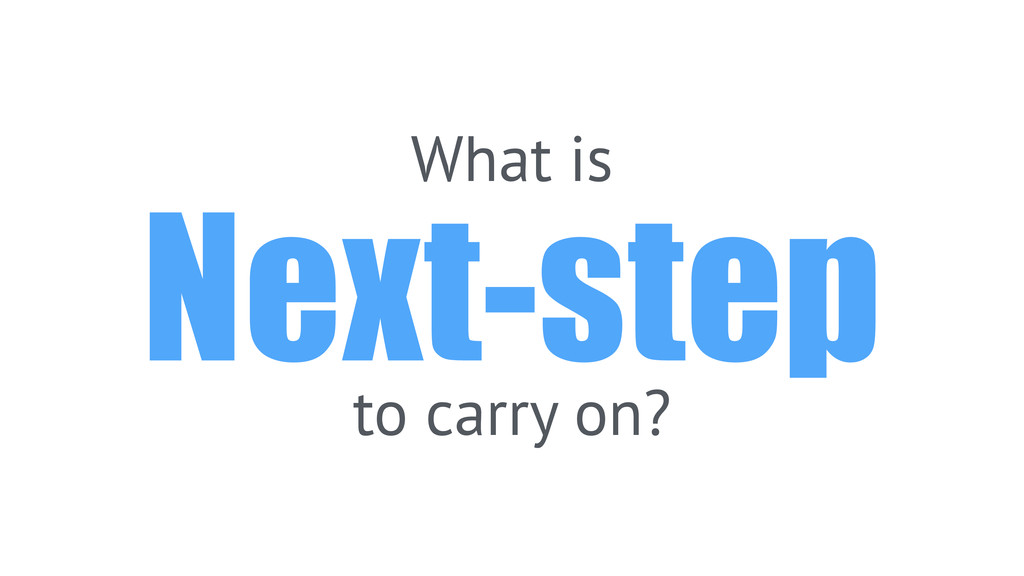 What is Next-step to carry on?