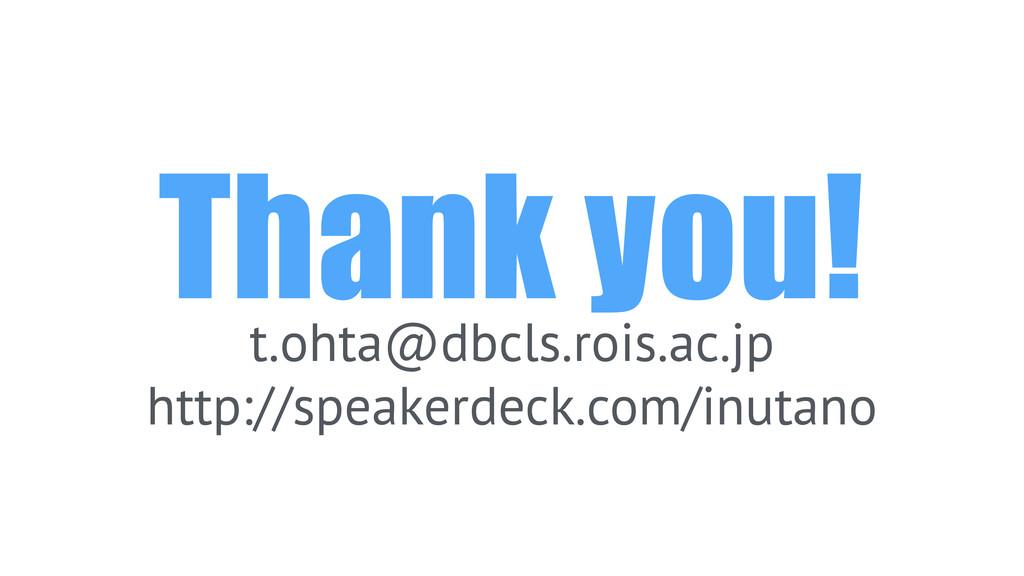 Thank you! t.ohta@dbcls.rois.ac.jp http://speak...