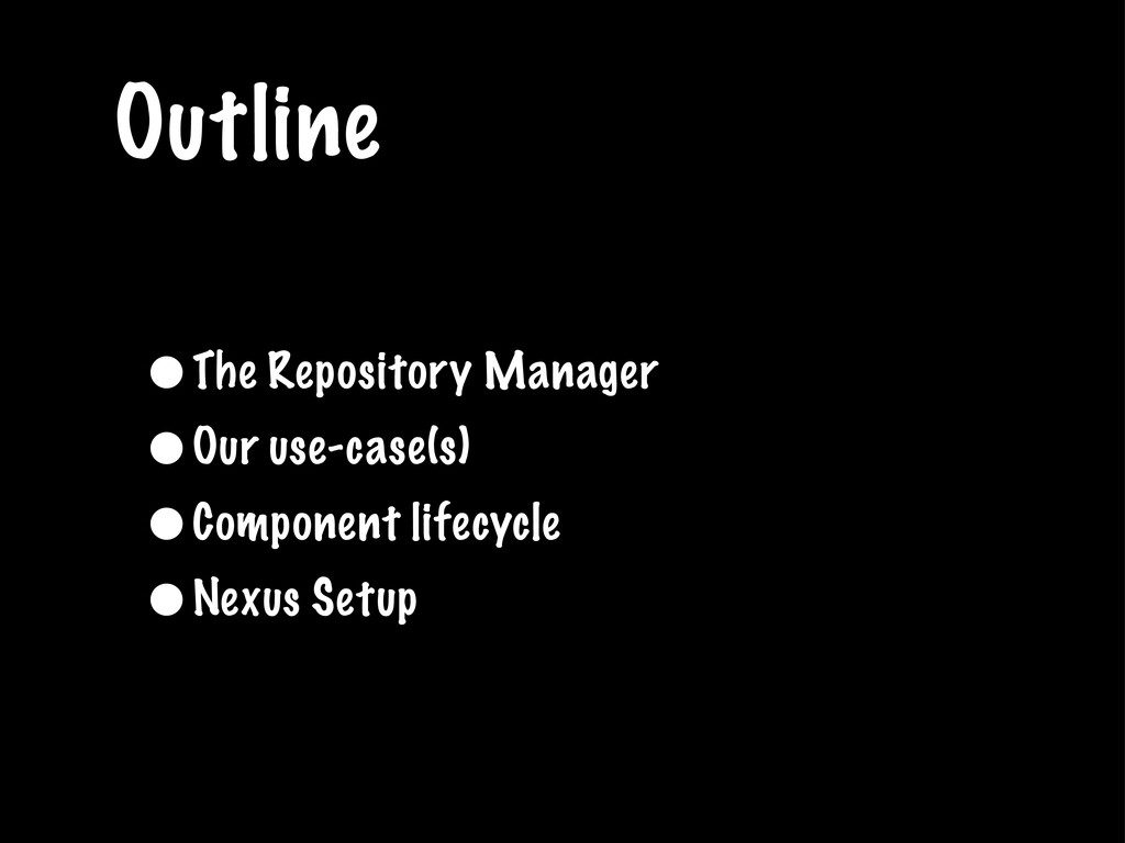 Outline •The Repository Manager •Our use-case(s...