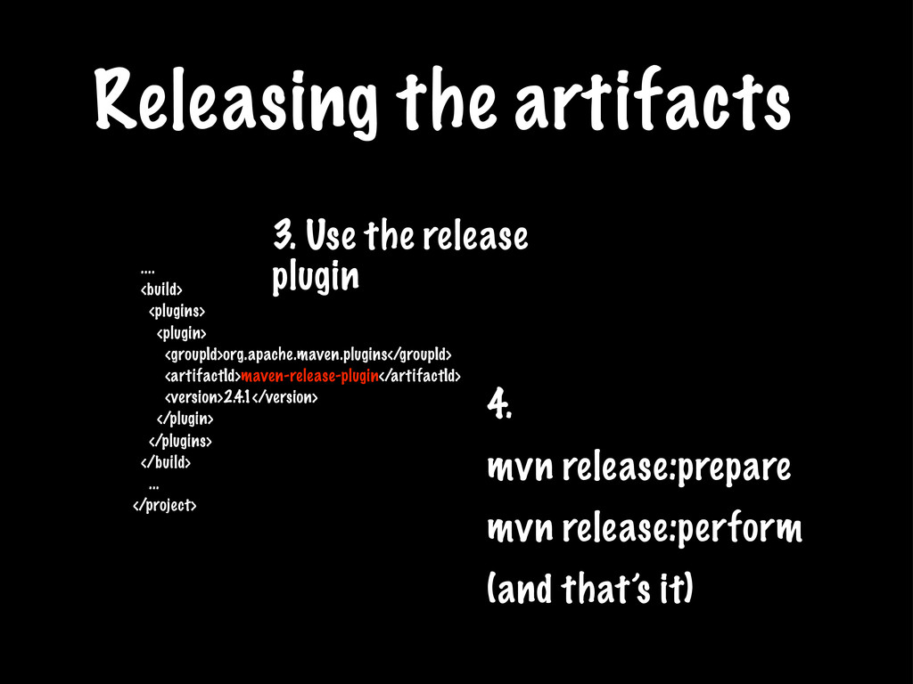 Releasing the artifacts .... <build> <plugins> ...