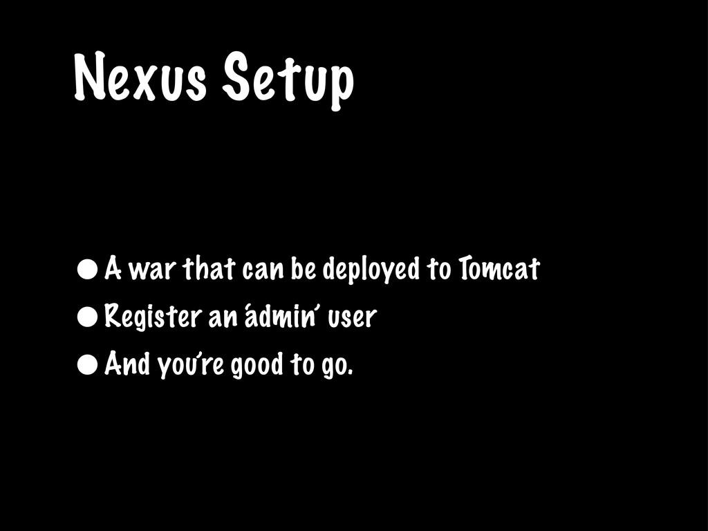 Nexus Setup •A war that can be deployed to Tomc...