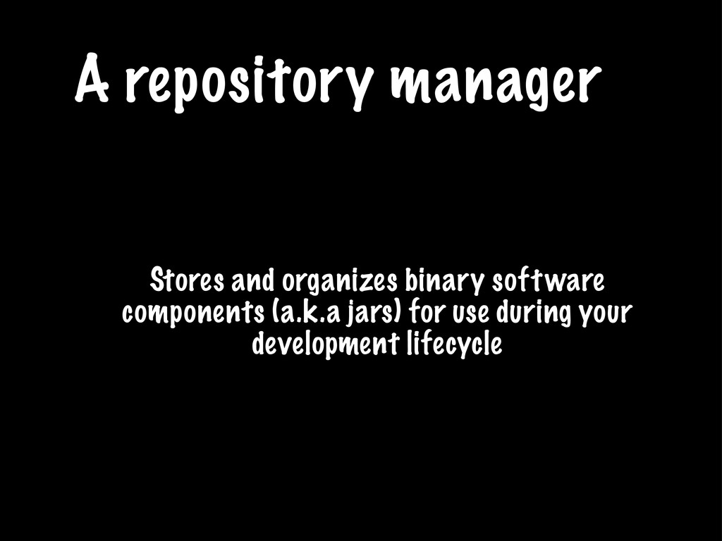 A repository manager Stores and organizes binar...