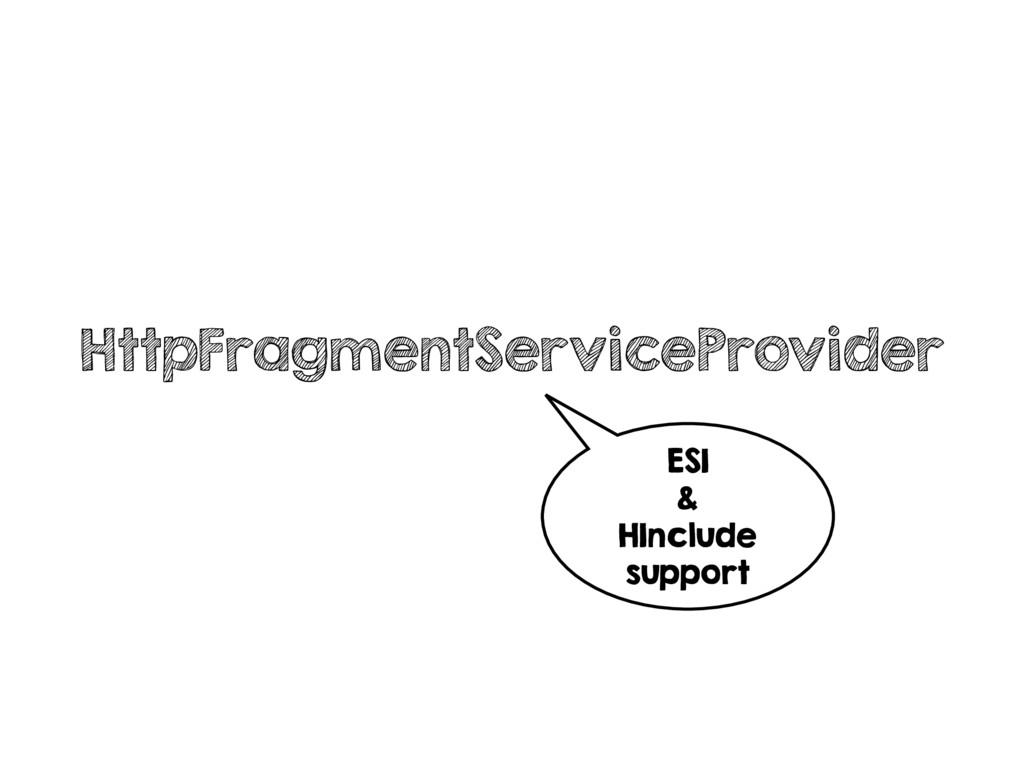 HttpFragmentServiceProvider ESI & HInclude supp...