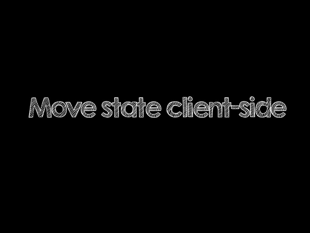 Move state client-side