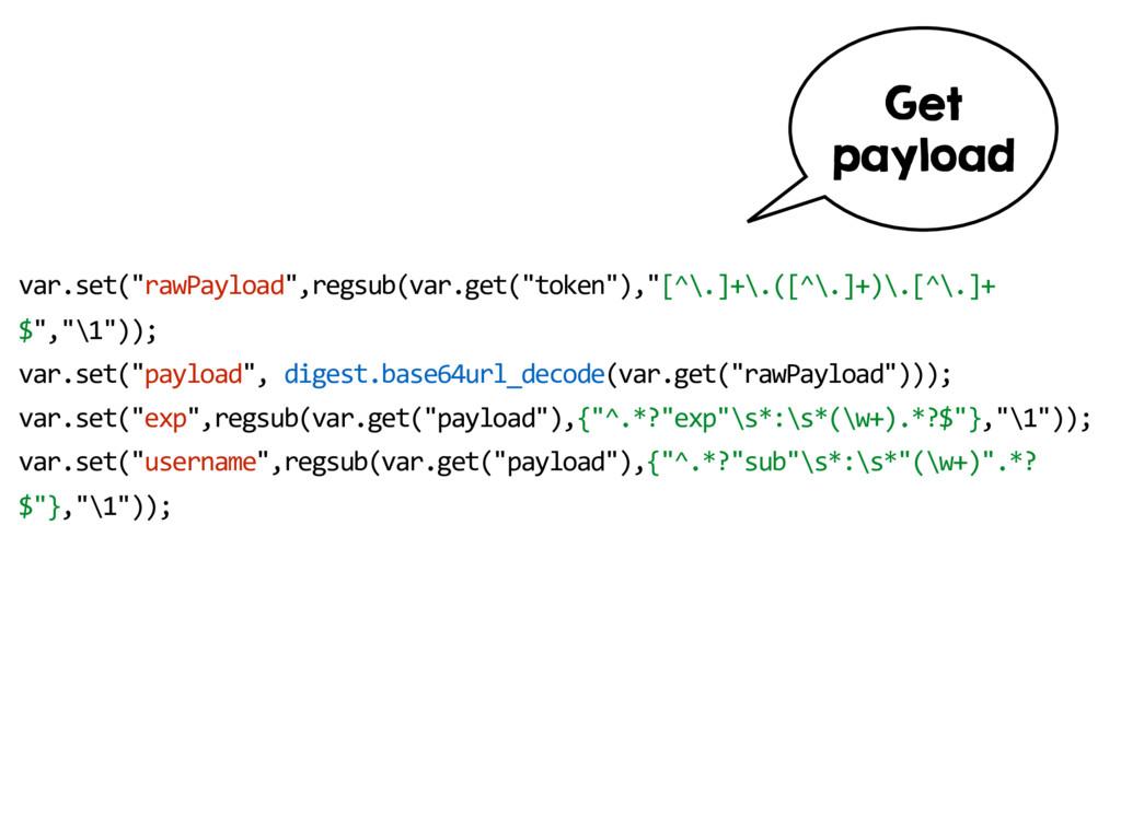 """var.set(""""rawPayload"""",regsub(var.get(""""token""""),""""[..."""