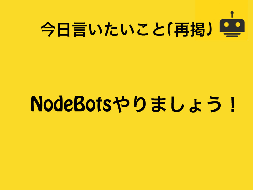 ࠓݴ͍͍ͨ͜ͱ(࠶ܝ) NodeBotsΓ·͠ΐ͏ʂ