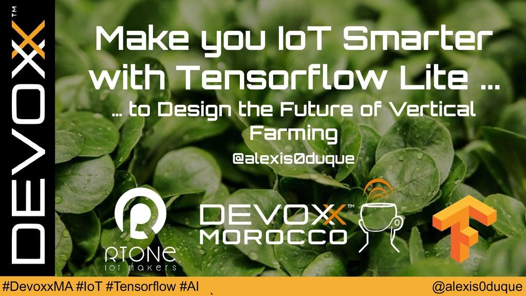 @alexis0duque #DevoxxMA #IoT #Tensorflow #AI Ma...