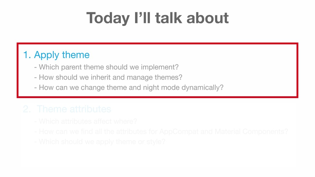 Today I'll talk about 1. Apply theme - Which p...