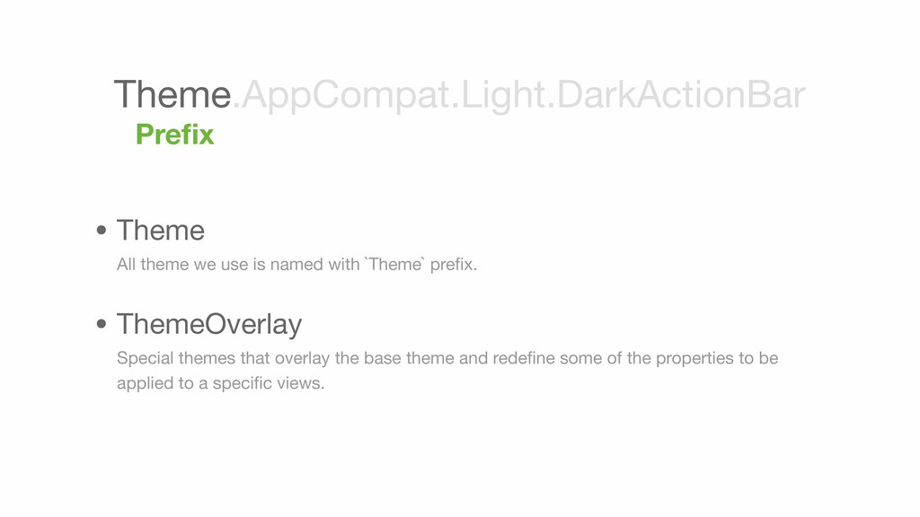 • Theme All theme we use is named with `Theme`...