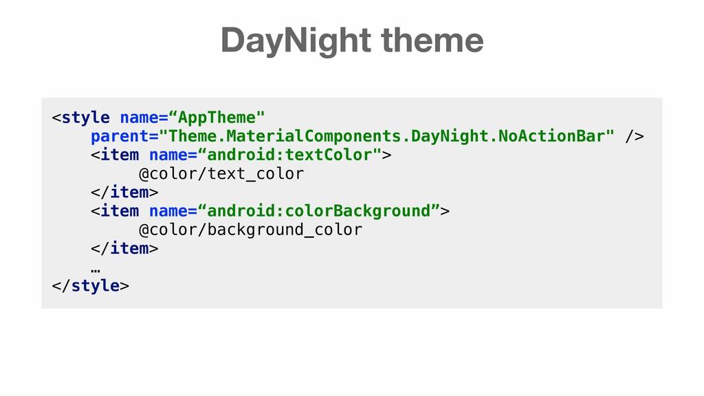 """DayNight theme <style name=""""AppTheme"""" parent=""""T..."""