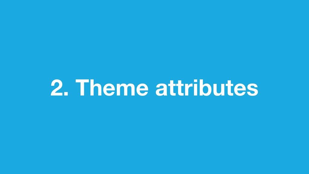 2. Theme attributes