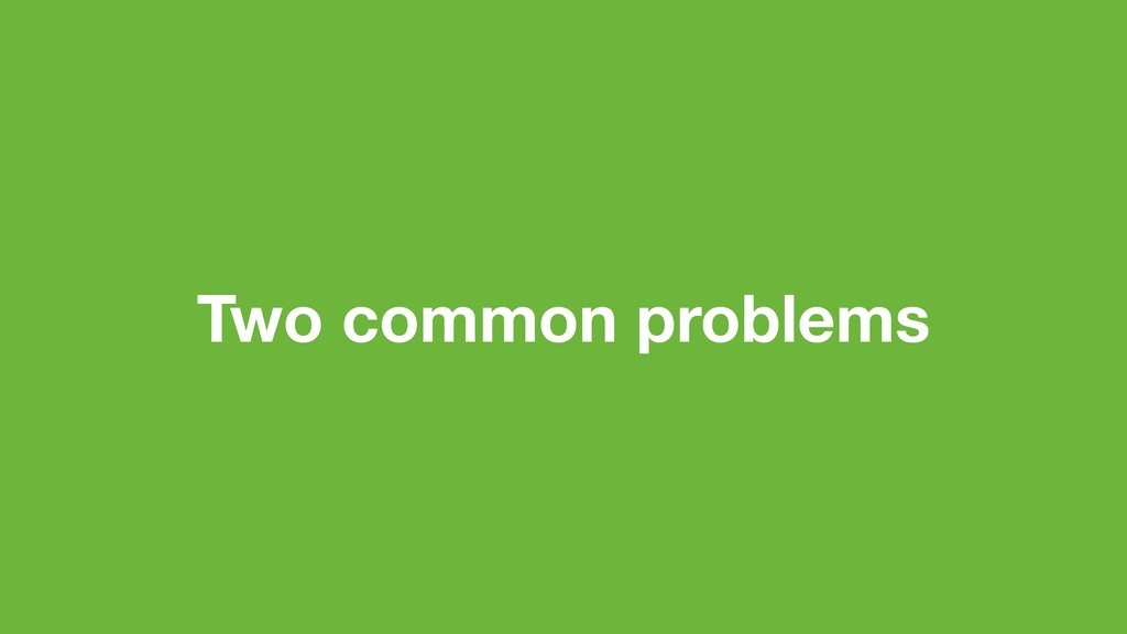 Two common problems