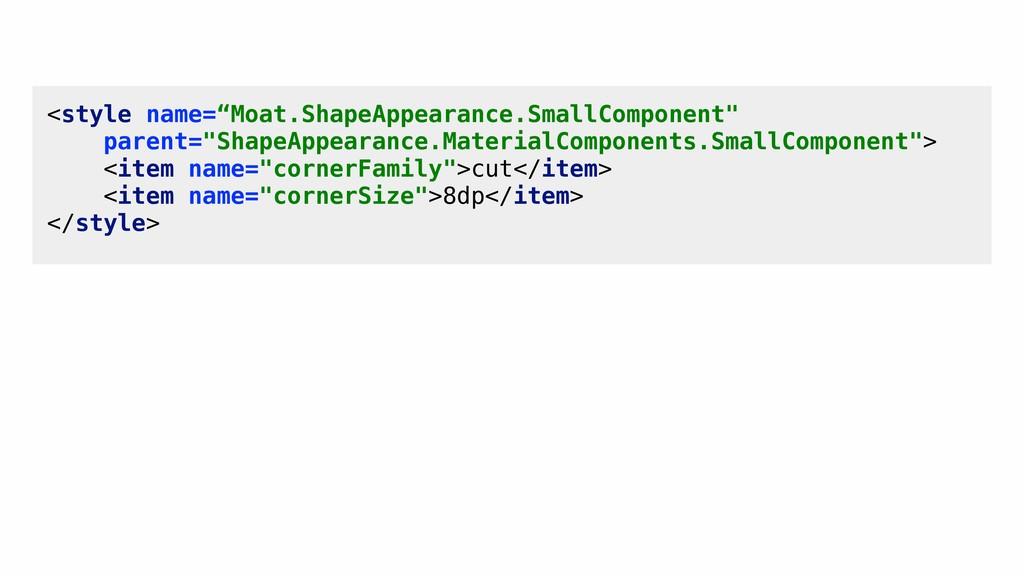 "<style name=""Moat.ShapeAppearance.SmallComponen..."