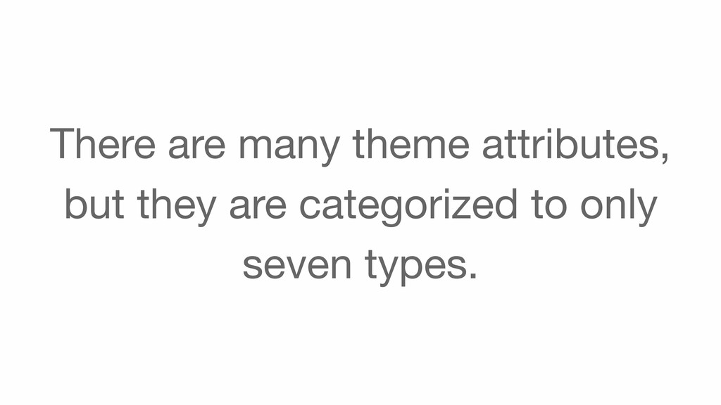 There are many theme attributes, but they are c...