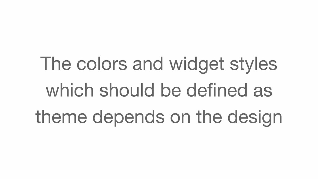 The colors and widget styles which should be de...