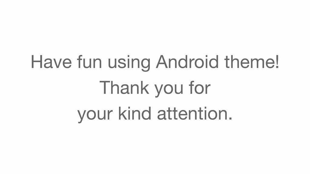 Have fun using Android theme!  Thank you for   ...