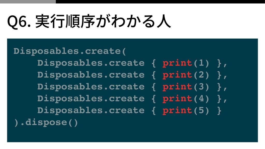 Disposables.create( Disposables.create { print(...