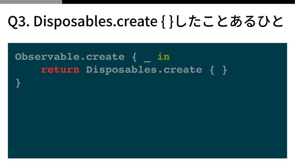 Observable.create { _ in return Disposables.cre...