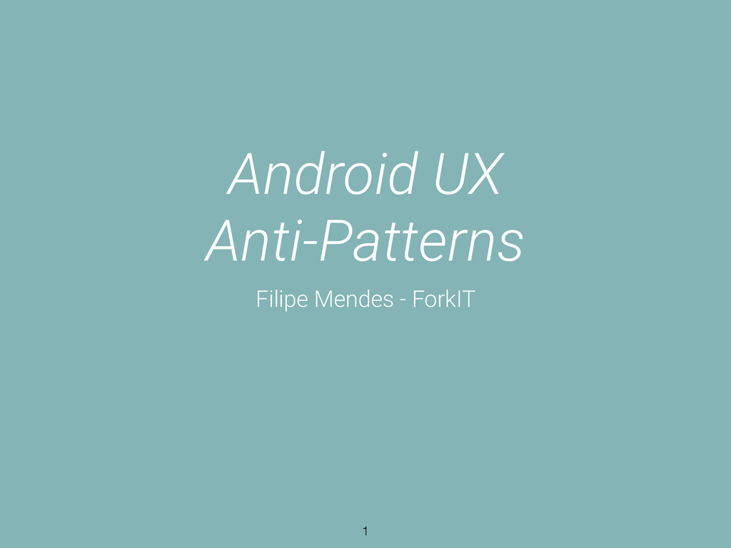 Android UX  Anti-Patterns Filipe Mendes - Fork...