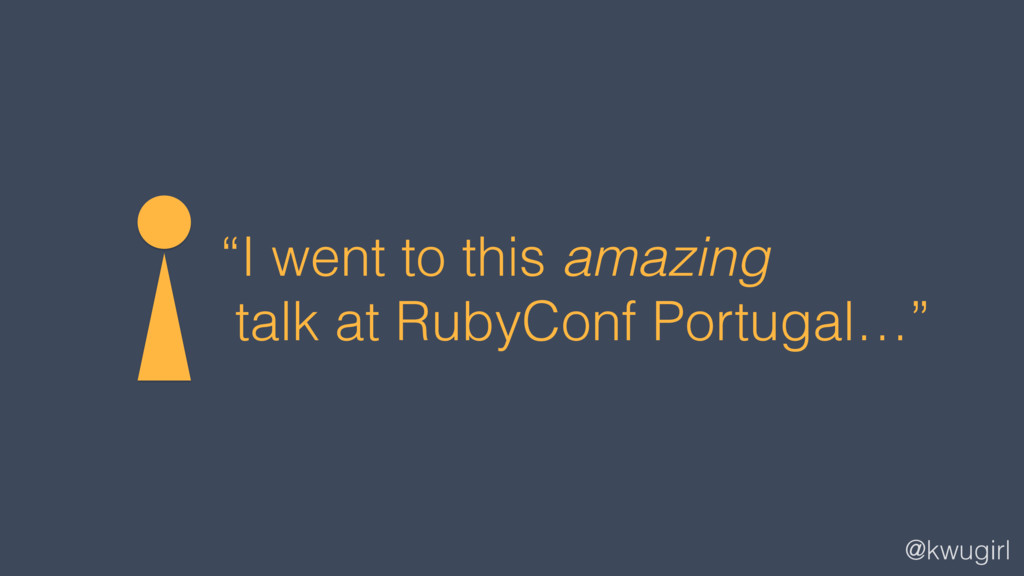 "@kwugirl ""I went to this amazing talk at RubyCo..."