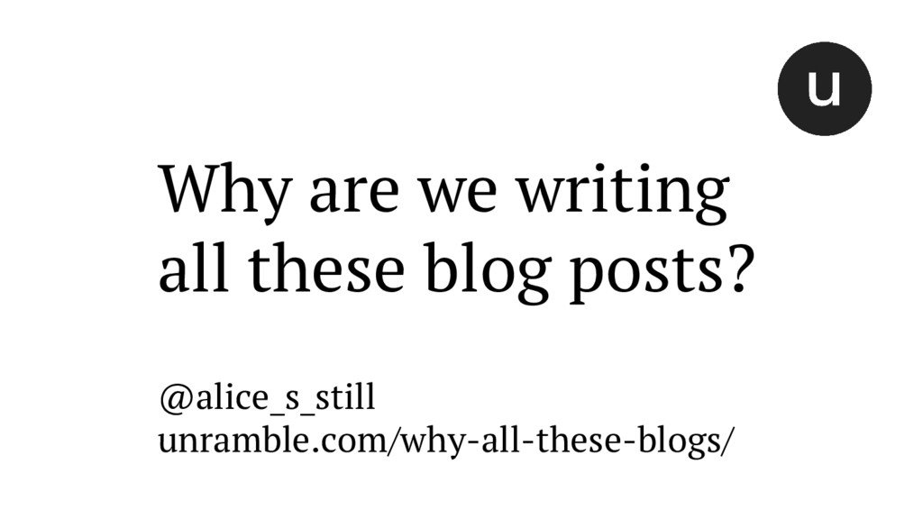Why are we writing all these blog posts? @alice...