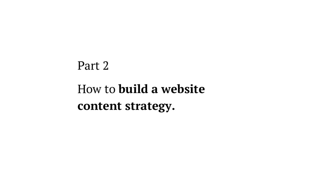 Part 2 How to build a website content strategy.