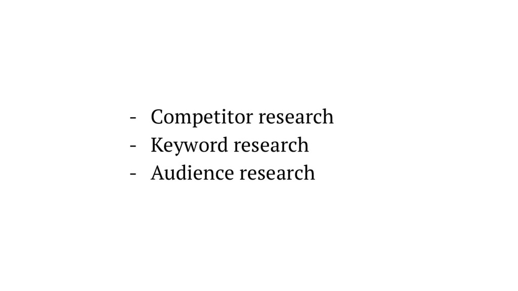 - Competitor research - Keyword research - Audi...