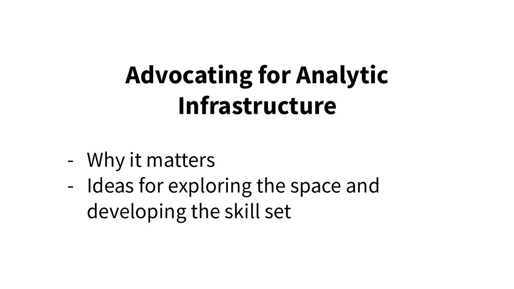 Advocating for Analytic Infrastructure - Why it...