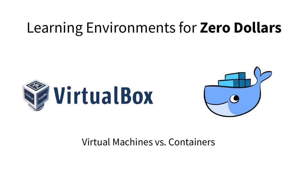 Learning Environments for Zero Dollars Virtual ...