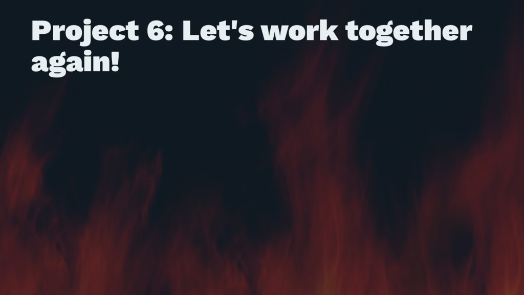 Project 6: Let's work together again!