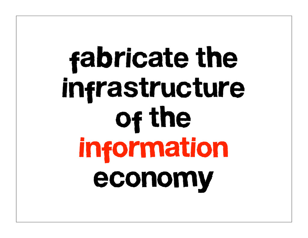 fabricate the infrastructure of the information...