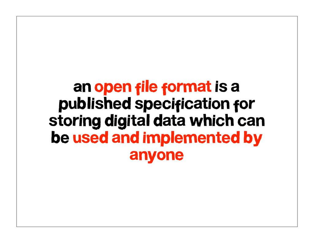 An open file format is a published specificatio...