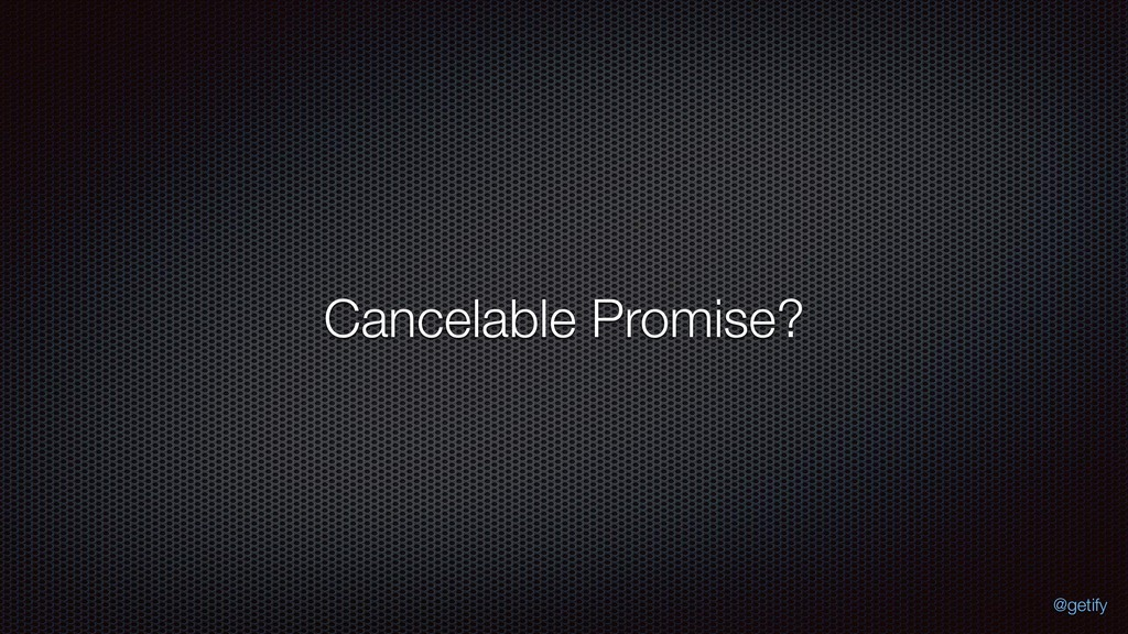 Cancelable Promise? @getify
