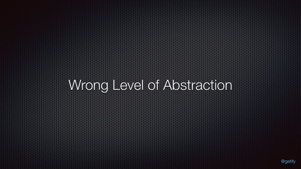 Wrong Level of Abstraction @getify