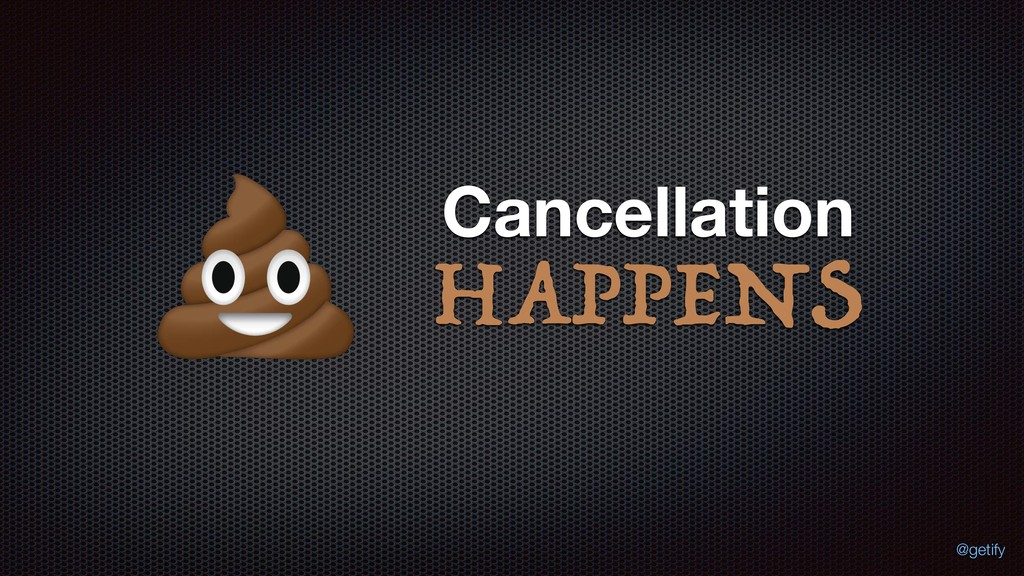 HAPPENS Cancellation @getify