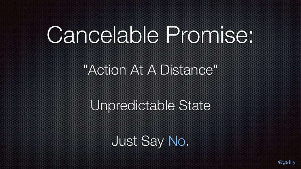 """Cancelable Promise: """"Action At A Distance"""" Unpr..."""