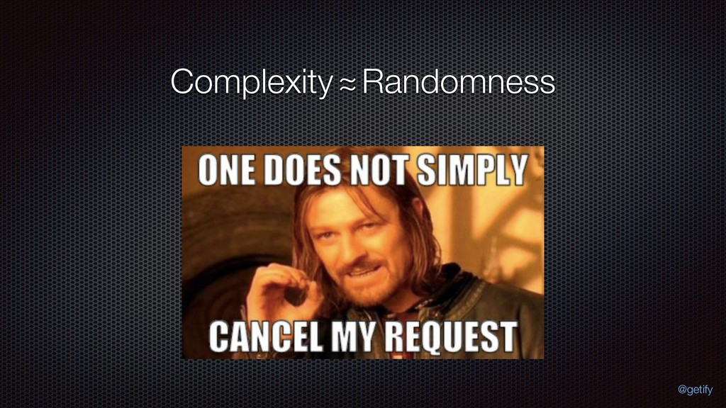 Complexity Randomness ~ ~ @getify