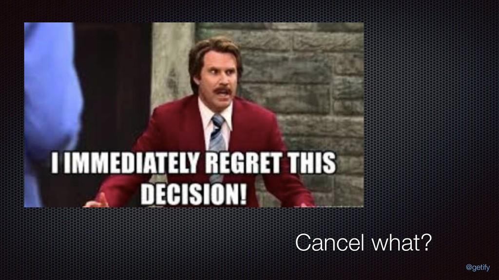 Cancel what? @getify