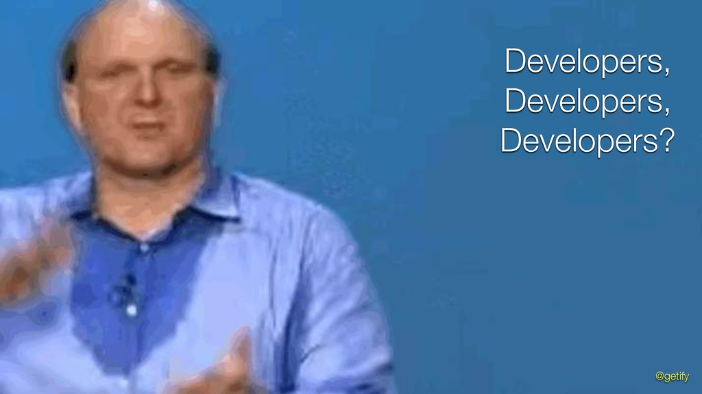 Developers, Developers, Developers? @getify
