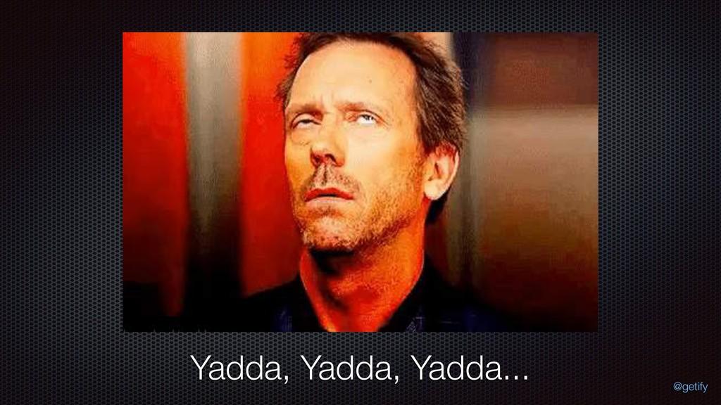 Yadda, Yadda, Yadda... @getify