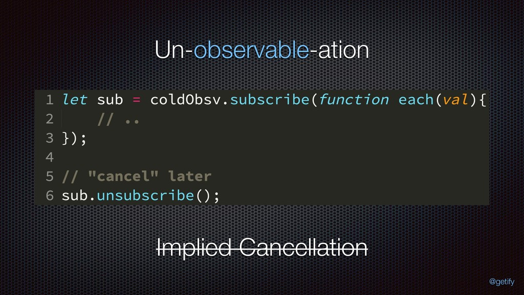 Un-observable-ation Implied Cancellation @getify