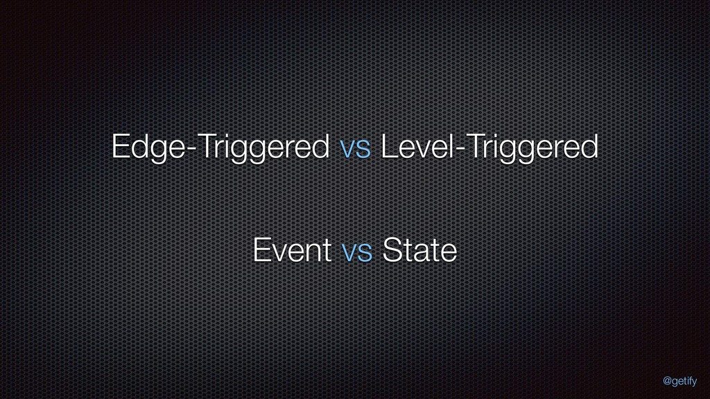 Edge-Triggered vs Level-Triggered Event vs Stat...