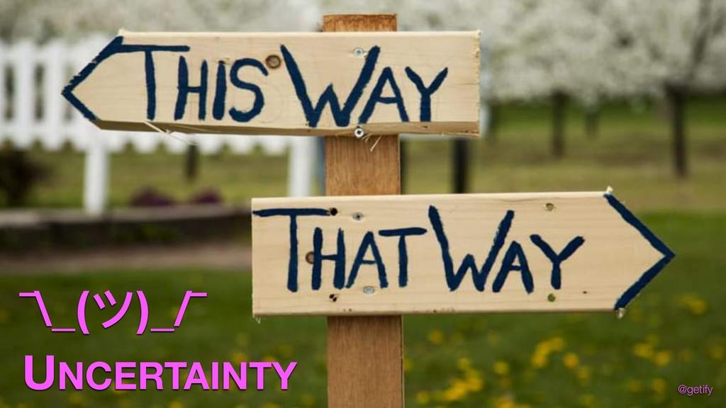 ¯\_(ϑ)_/¯ UNCERTAINTY @getify